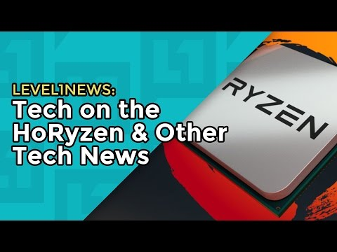 Level1News: 2017-01-10 Tech on the HoRyzen & Other Tech News