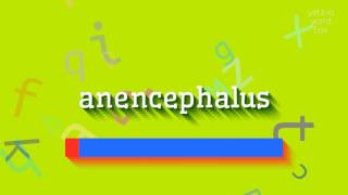 how to say anencephalus high quality voices