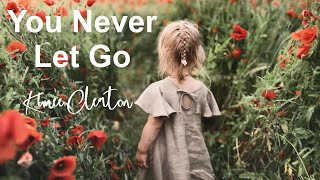 You Never Let Go (Even Though I Walk Through the Valley)  | Kimee Cleaton