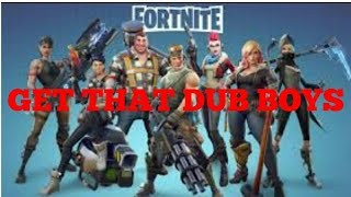 FORTNITE/ GET THAT DUB BOYS
