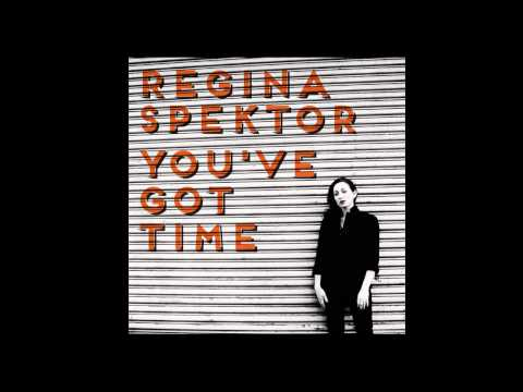 """You've Got Time"" - Regina Spektor"