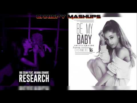 Big Sean & Ariana Grande Ft. Cashmere Cat - Research / Be My Baby Mashup