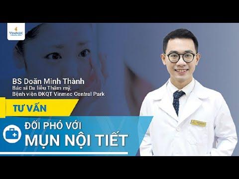 Đối phó với mụn nội tiết  BS Doãn Minh Thành, BV Vinmec Central Park (TP HCM)