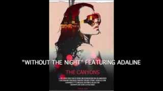 """Without The Night (feat Adaline)"" from ""The Canyons"" movie"