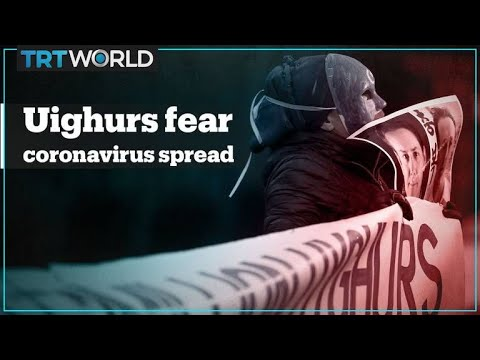 Uighurs fear coronavirus may spread in Chinese camps