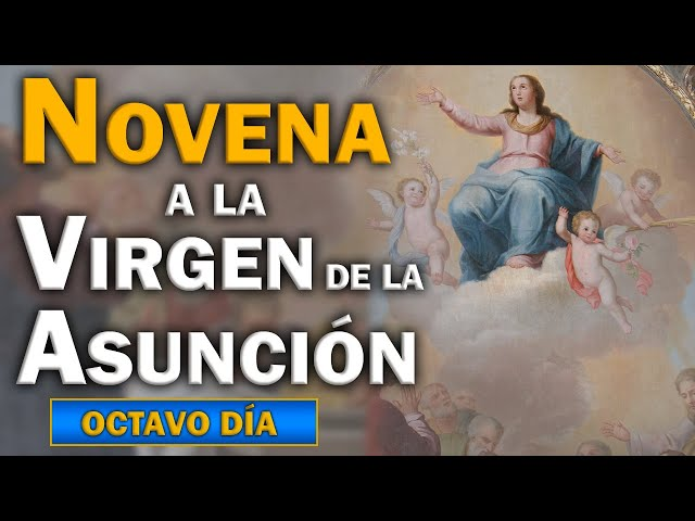 OCTAVO DÍA. Novena a la Virgen de la Asunción.