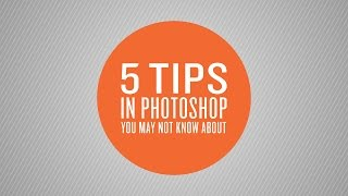 5 Tips in Photoshop You May Not Know About
