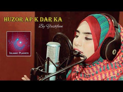 Huzoor Aap Ke Dar Ka Main By Yashfeen Ajmal Shaikh, New Naat