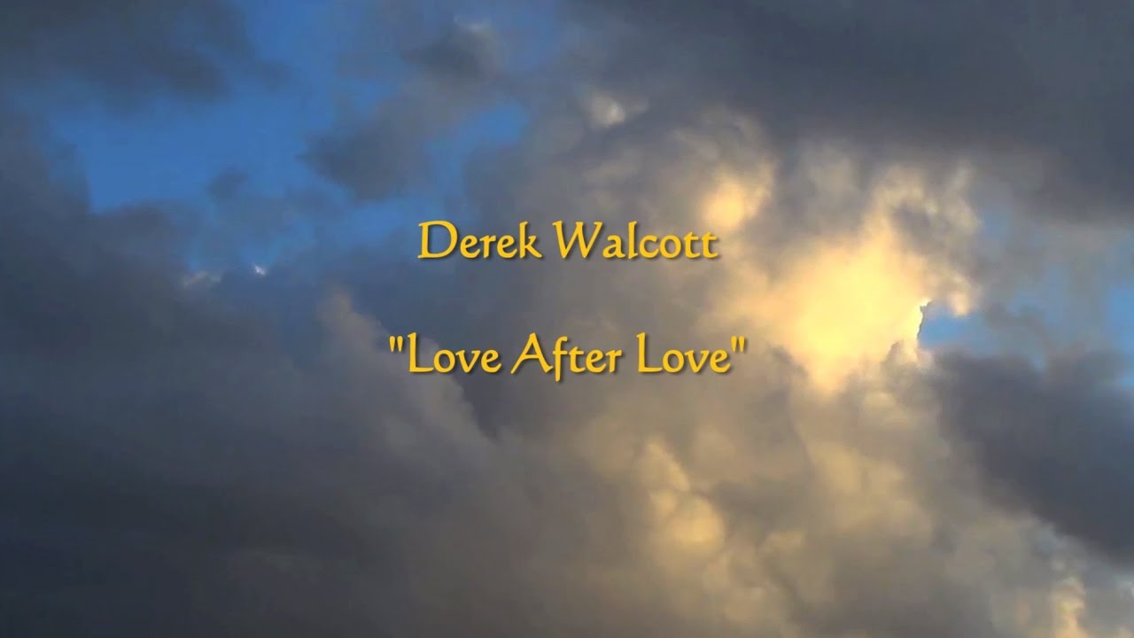 """love after love derek walcott essay Poetry rx: you will love again the stranger who was your self  is a vast  constellation of support, i offer you derek walcott's """"love after love""""  the  massachusetts review, and prairie schooner, and her essays, reviews,."""