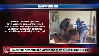 Denetimli serbestlikten yararlanan şahıs hırsızlık şüphelisi çıktı Samsun ve Haber