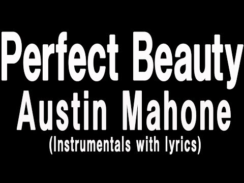 Austin Mahone - Perfect Beauty (LYRIC and INSTRUMENTALS)