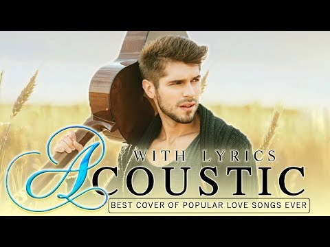 Sweet Acoustic Love Songs With Lyrics - Top 100 Hits Guitar Acoustic Cover Of Popular Songs Ever