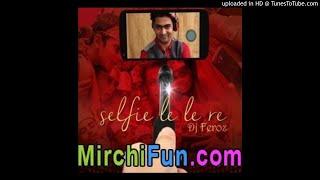 SELFIE LE LE RE (CLUB MIX) DJ FEROZ-(MirchiFun.Mobi)