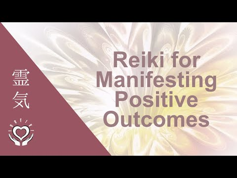 Reiki for Manifesting Positive Outcomes | Energy Healing