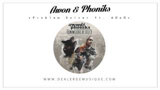 Awon & Phoniks - Problem Solver Ft  ADaD