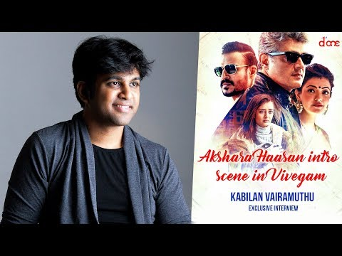 Akshara Haasan Intro Scene In Vivegam... : Kabilan Vairamuthu | Exclusive Interview | D'one