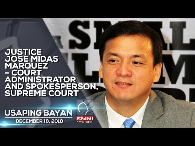 JUSTICE JOSE MIDAS MARQUEZ – COURT ADMINISTRATOR AND SPOKESPERSON, SUPREME COURT USAPING BAYAN