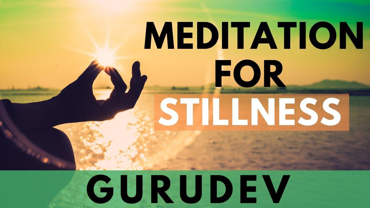 Guided Meditation for Stillness | Gurudev Sri Sri Ravi Shankar