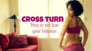 The cross turn: how to NOT lose your balance