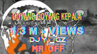 Goyang goyang kepala remix dj yogz MR OFF