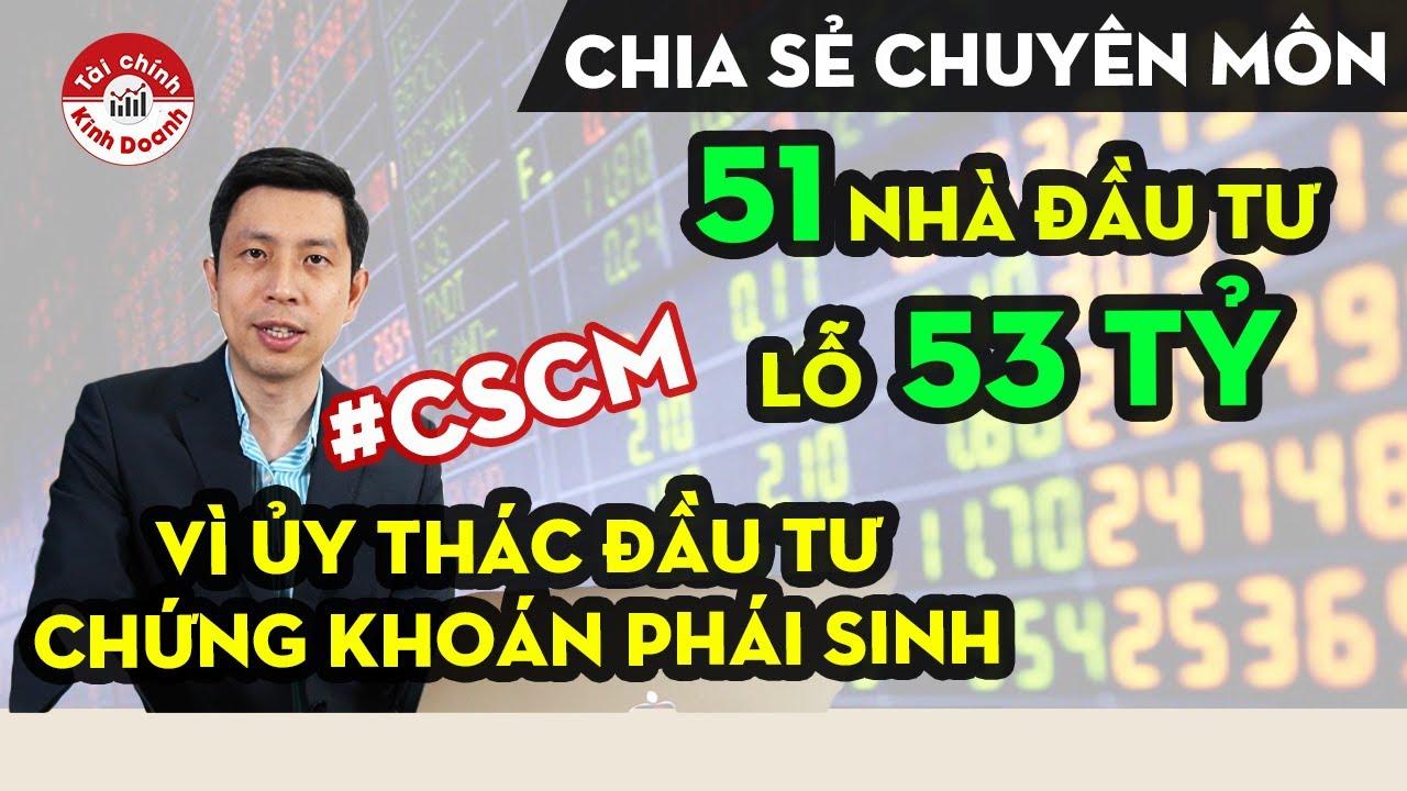 Lỗ 53 tỷ chứng khoán, môi giới hứa chạy Grab trả nợ, bài học cho nhà đầu tư ủy thác – CSCM