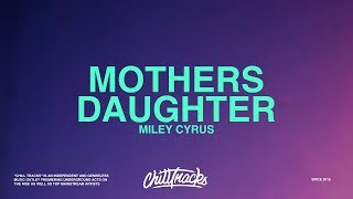 Miley Cyrus – Mother's Daughter (Lyrics)