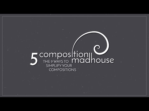5 | The 9 Ways to Simplify Your Compositions