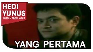 HEDI YUNUS - YANG PERTAMA (Official Music Video)