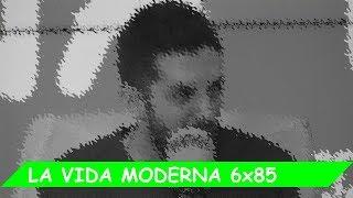 La Vida Moderna | 6X85 | Todo cerrado