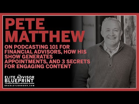 Pete Matthew on Podcasting 101 for Financial Advisors, How to Book Appointments, 3 Content Secrets