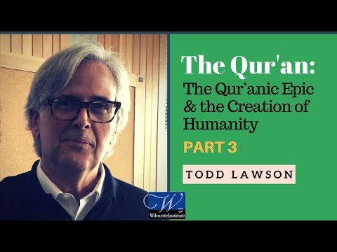 Web Talk #26c) The Qur'anic Epic and the Creation of Humanity | Todd Lawson | Part 3 of 3