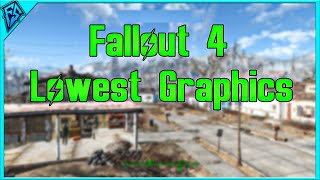Fallout 4 in Lowest Settings [PC] [No Mods]