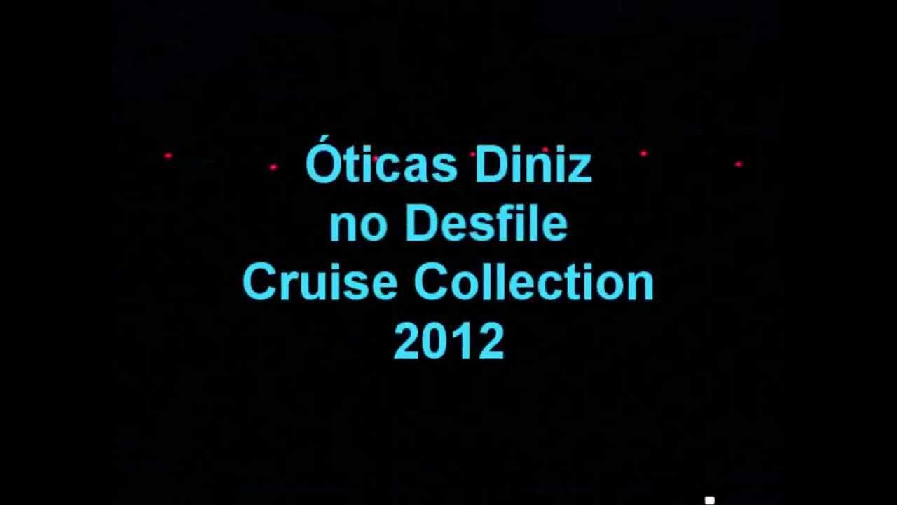 27eb74084c7be Oticas Diniz no Desfile Cruise Collection 2012.wmv - YouTube