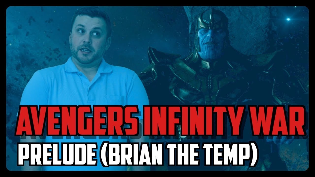 AVENGERS INFINITY WAR - Prelude (Brian The Temp)