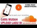 TUTORIAL UPLOAD LAGU DI SOUNDCLOUD (CUMA PAKE SMARTPHONE)