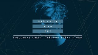 Radically Sold Out Part 1 - Following Christ Through Every Storm