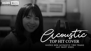 Acoustic Top Hit - Những Bản Hit Cover Nhẹ Nhàng Hay Nhất 2020