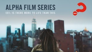 Alpha Film Series // Episode 01 // Is There More To Life Than This