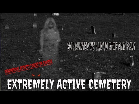 "EXTREMELY ACTIVE CEMETERY ""WE HAD TO STOP AND PRAY""!!"