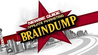 Newbie Guide: Affiliate Marketing Brain Dump