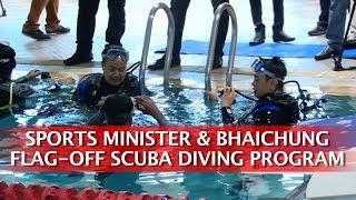 SPORTS MINISTER & BHAICHUNG FLAG-OFF SCUBA DIVING PROGRAM