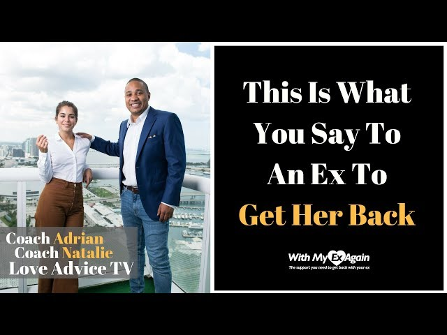 Things To Say To Your Ex To Get Her Back