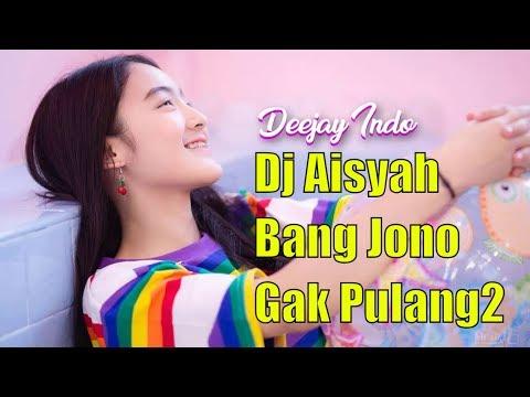 DJ AISYAH BANG JONO | GAK PULANG2 | FULL REMIX