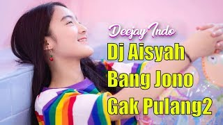 Gambar cover DJ AISYAH BANG JONO | GAK PULANG2 | FULL REMIX