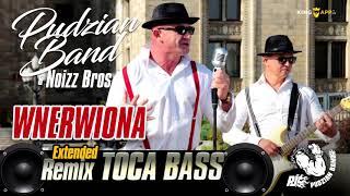 Pudzian Band - Wnerwiona (EXTENDEND Dj Toca Bass)