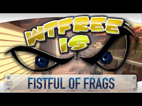 ► WTFree Is... - Fistful of Frags ?