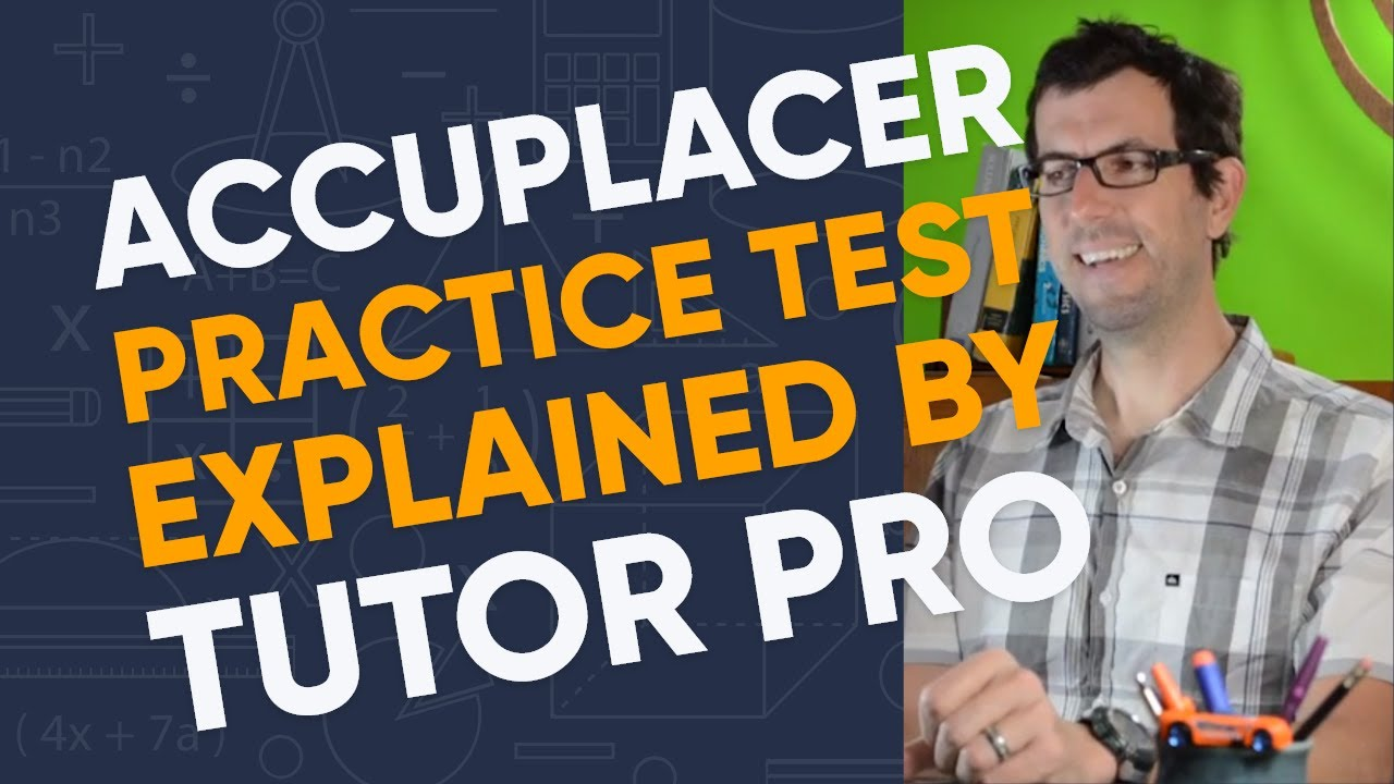 Accuplacer practice test explained by pro tutor - ThatTutorGuy.com ...