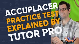 Accuplacer practice test explained by pro tutor - ThatTutorGuy.com