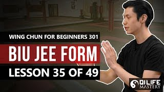 Wing Chun for Beginners 301 - Biu Jee Form (Lesson 35 of 49)