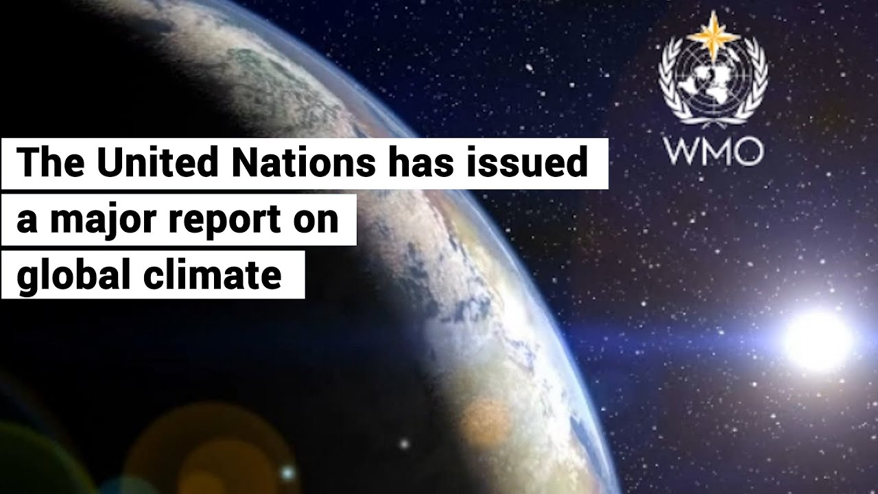 UN Global Climate Report gives wake-up call to the world